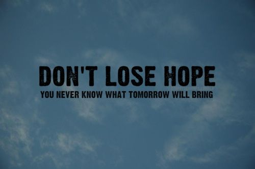 Have Faith In Tomorrow For It Can Bring Better Days: 17 Best Ideas About Never Lose Hope On Pinterest