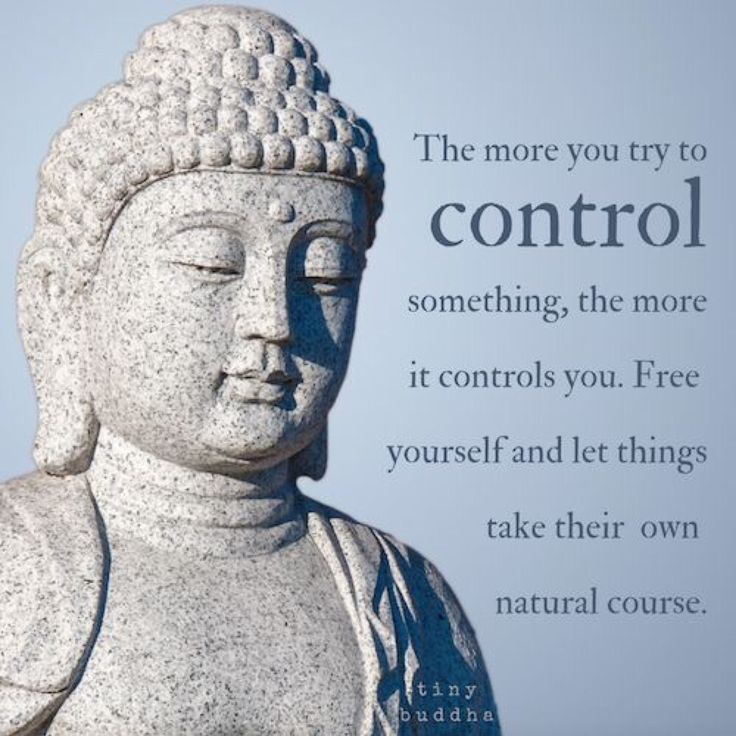 try not to control anything or anyone..