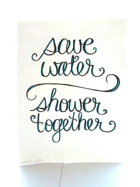 save water shower together  original art by alanainlove on Etsy, $22.00... for the master bathroom!!!