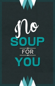 No Soup For You from Seinfood...so funny!!! Love me some Seinfeld!