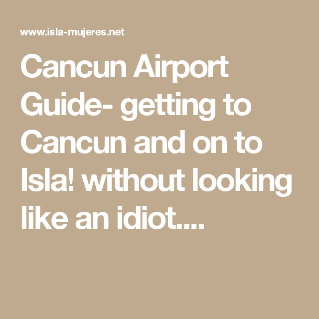 Cancun Airport Guide- getting to Cancun and on to Isla! without looking like an idiot....