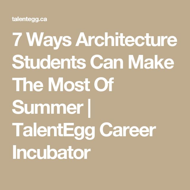 7 Ways Architecture Students Can Make The Most Of Summer | TalentEgg Career Incubator