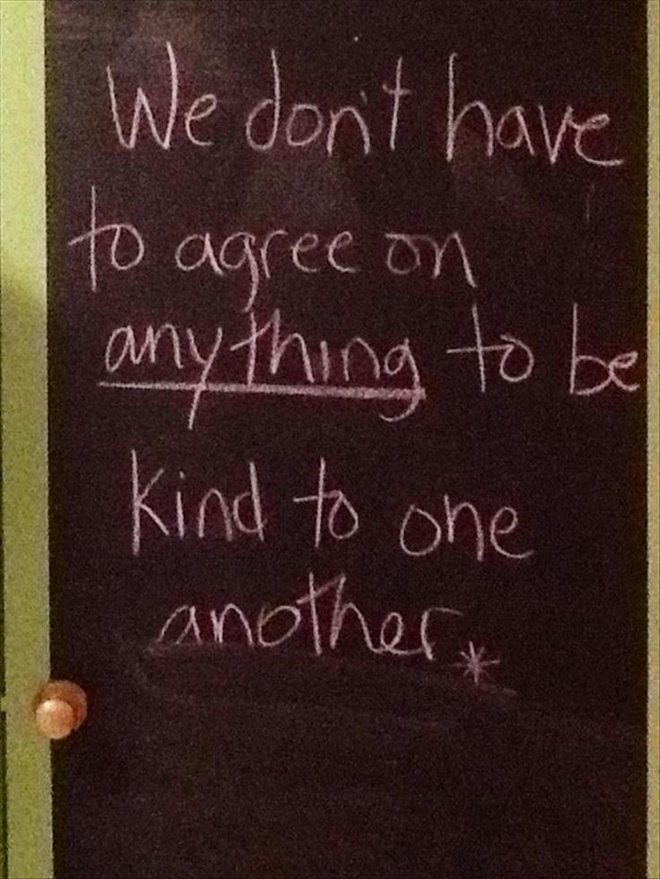 We don't have to agree on ANYTHING to be kind to each other.