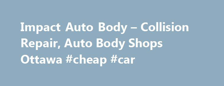 Impact Auto Body – Collision Repair, Auto Body Shops Ottawa #cheap #car http://autos.remmont.com/impact-auto-body-collision-repair-auto-body-shops-ottawa-cheap-car/  #impact auto # Impact Auto Body Impact Auto Body is a total service, locally-owned Ottawa auto body shop. Located at 1049 Belfast Road, we are among the best auto body... Read more >The post Impact Auto Body – Collision Repair, Auto Body Shops Ottawa #cheap #car appeared first on Auto.