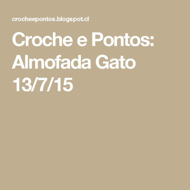 Croche e Pontos: Almofada Gato 13/7/15