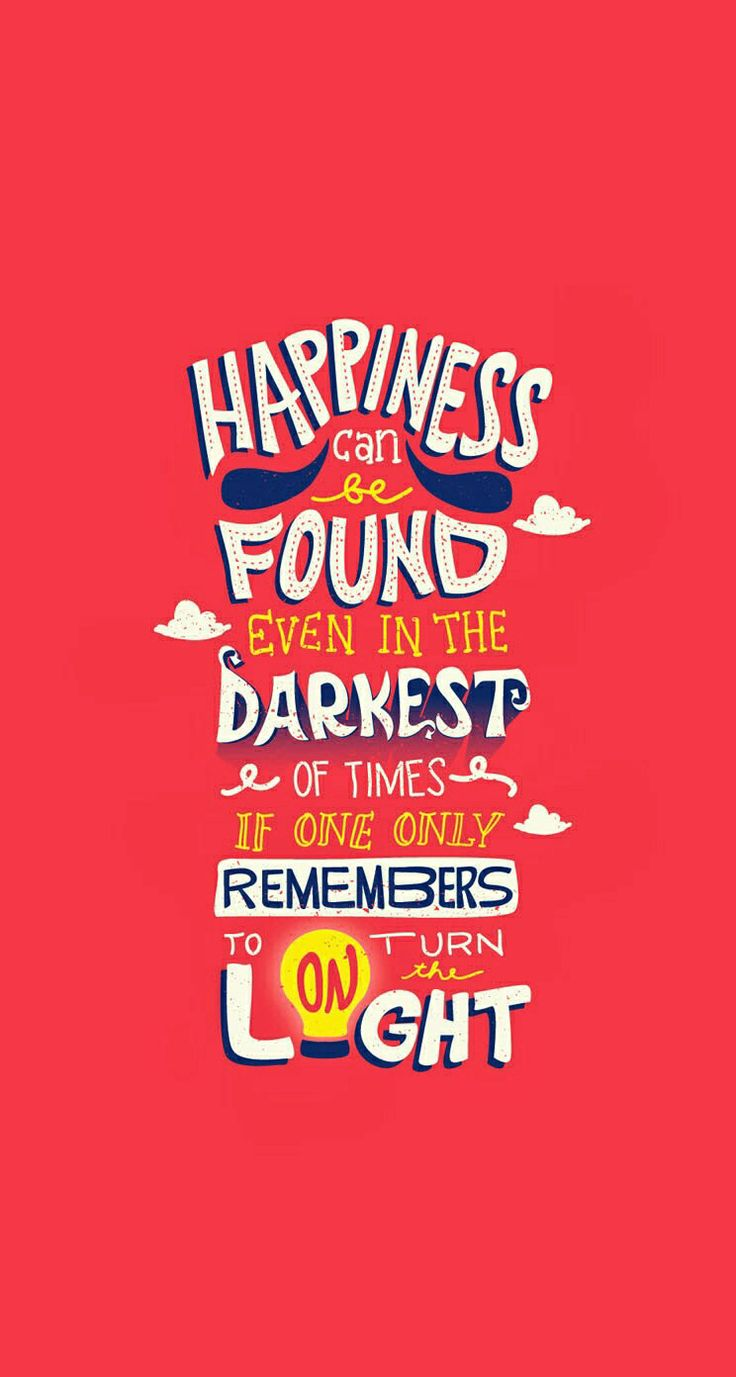 Typography iphone wallpaper tumblr - Happiness Can Be Found Even In The Darkest Of Time If One Only Remembers To Turn Typographic