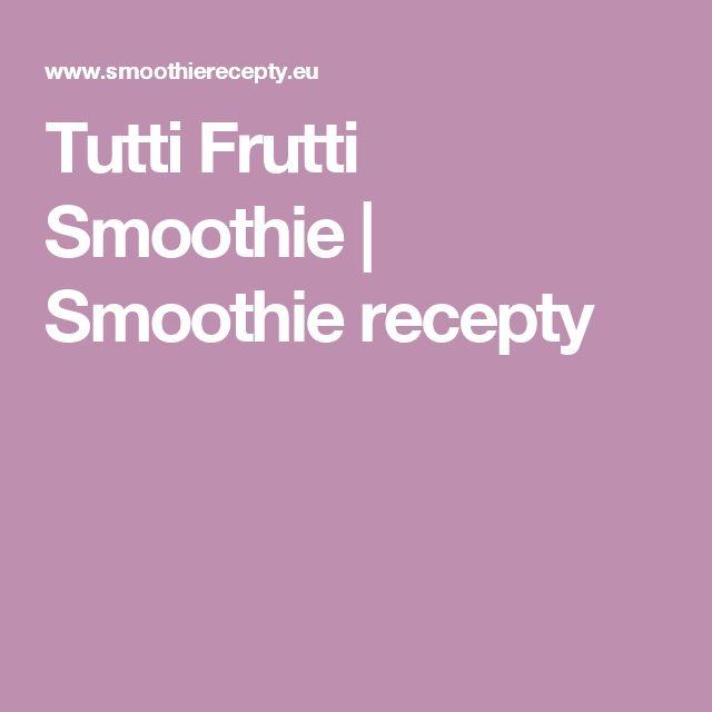 Tutti Frutti Smoothie  | Smoothie recepty