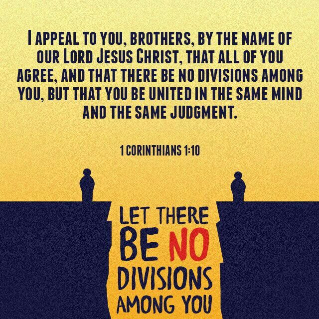 """""""I appeal to you, brothers and sisters, in the name of our Lord Jesus Christ, that all of you agree with one another in what you say and that there be no divisions among you, but that you be perfectly united in mind and thought."""" 1 Corinthians 1:10"""