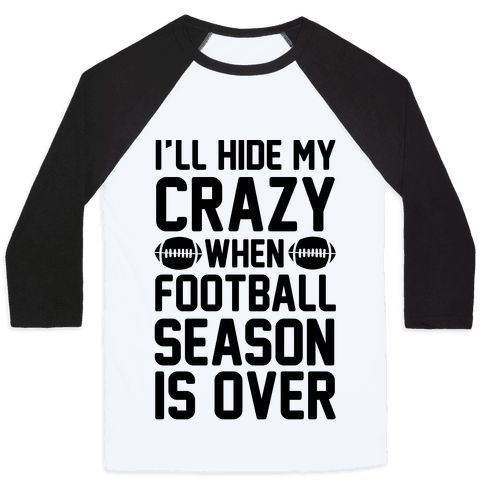 "This funny football shirt is a perfect gift for the crazy football fan who knows how nuts they can get watching their favorite football team. ""I'll Hide My Crazy When Football Season Is Over."" This womens football shirt is perfect for fans of football jokes, football shirts, football quotes and football memes."