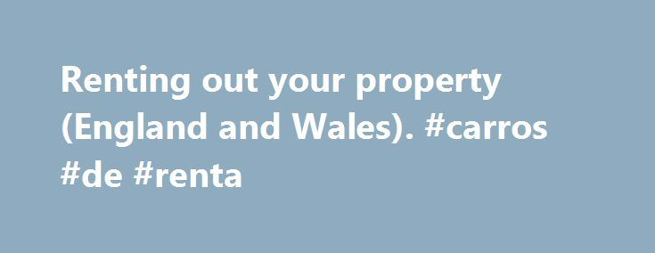 Renting out your property (England and Wales). #carros #de #renta http://rentals.nef2.com/renting-out-your-property-england-and-wales-carros-de-renta/  #rent property uk # 1. Landlord responsibilities You're a landlord if you rent out your property. This means you have responsibilities, including: keeping your rented properties safe and free from health hazards making sure all gas and electrical equipment you supply is safely installed and maintained following fire safety regulations –…