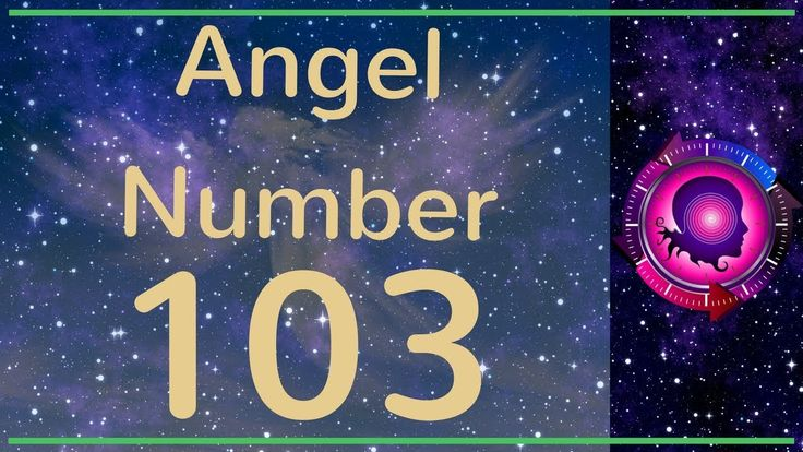 Angel Number 103: The Meanings of Angel Number 103