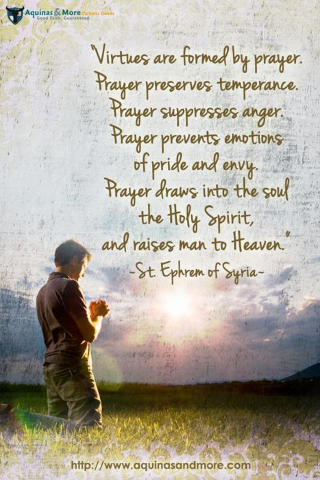 """Virtues are formed by prayer. Prayer preserves temperance ..."