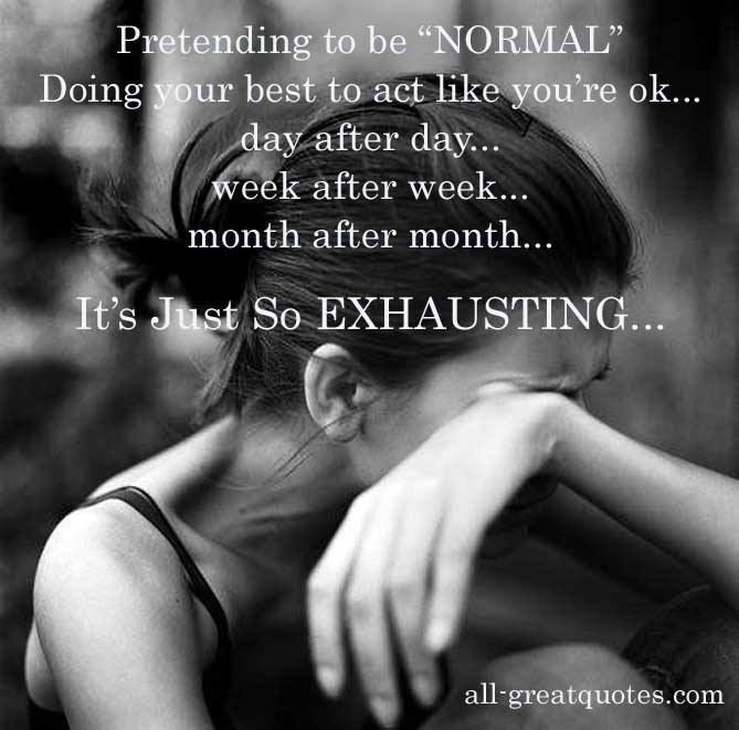 It's exhausting pretending to be ok!   - #love #willandprobate www.willandprobate.com