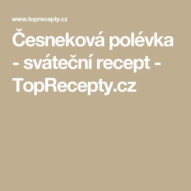 Česneková polévka - sváteční recept - TopRecepty.cz