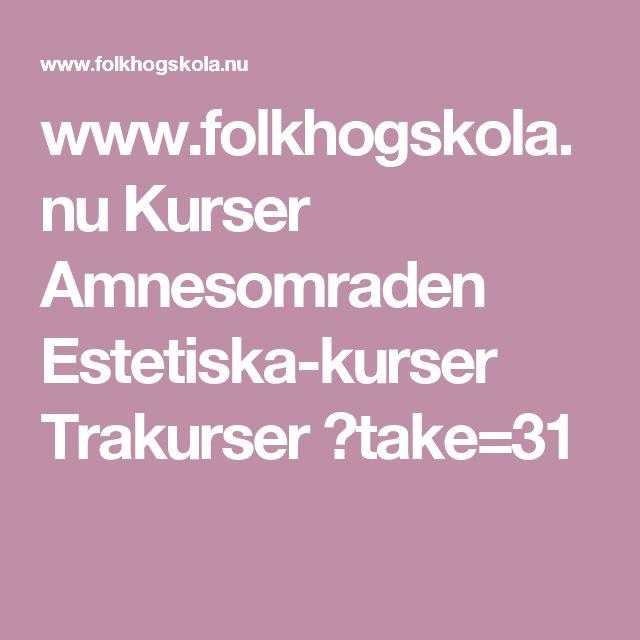 www.folkhogskola.nu Kurser Amnesomraden Estetiska-kurser Trakurser ?take=31
