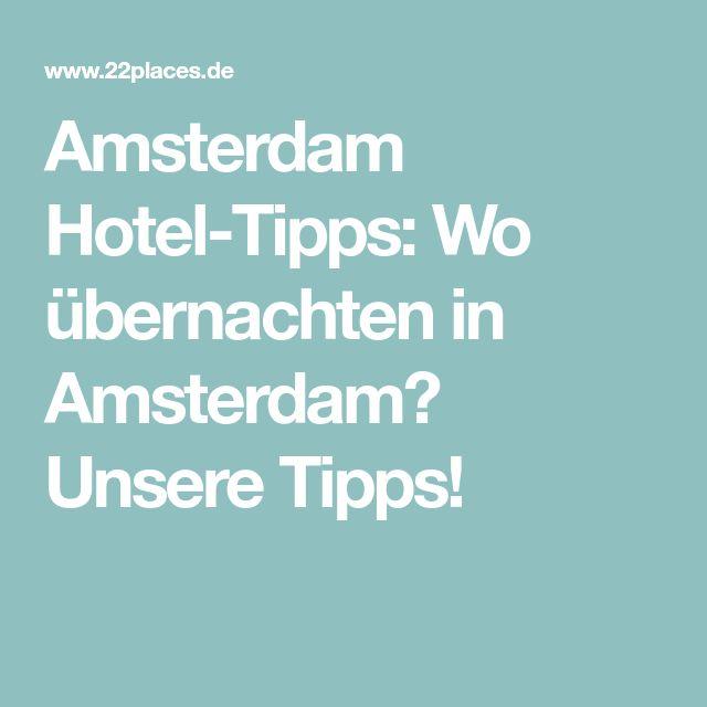Amsterdam Hotel-Tipps: Wo übernachten in Amsterdam? Unsere Tipps!