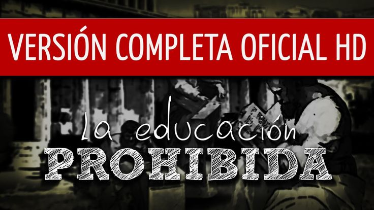 Para Todos mis Amigos, en Especial los de Profesión la Pedagogía. La Educación Prohibida, #Educacion