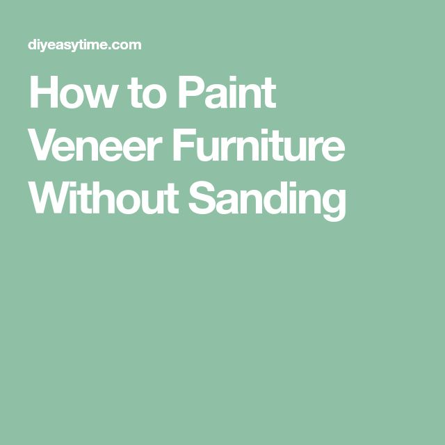 How to Paint Veneer Furniture Without Sanding