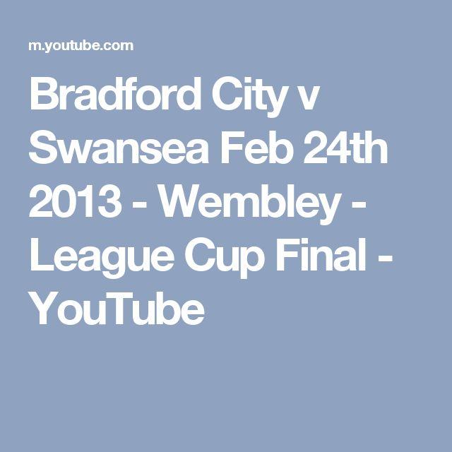 Bradford City v Swansea Feb 24th 2013 - Wembley - League Cup Final - YouTube