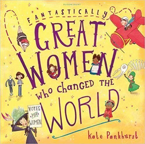 Fantastically Great Women Who Changed The World: Amazon.co.uk: Kate Pankhurst: 9781408876985: Books