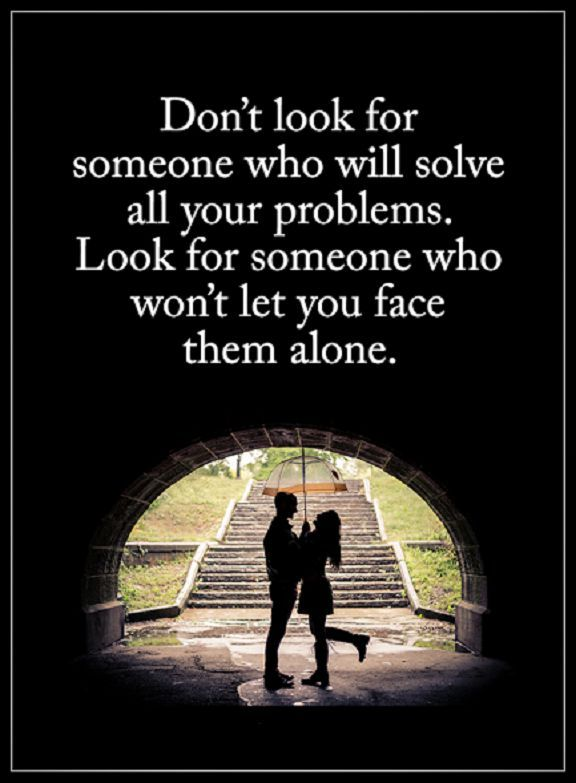 love quotes for her Love sayings Look Someone Who Won't let You Face Them Alone Love words of wisdom quotes about love Don't look for someone who will solve