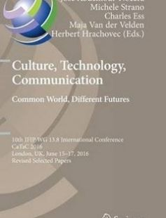 Culture Technology Communication. Common World Different Futures: 10th IFIP WG 13.8 International Conference CaTaC 2016 London UK June 15-17 ... in Information and Communication Technology) 2016 ed. Edition free download by José Abdelnour-Nocera Michele Strano Charles Ess ISBN: 9783319501086 with BooksBob. Fast and free eBooks download.  The post Culture Technology Communication. Common World Different Futures: 10th IFIP WG 13.8 International Conference CaTaC 2016 London UK June 15-17 ... in…