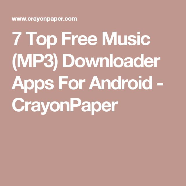 7 Top Free Music (MP3) Downloader Apps For Android - CrayonPaper
