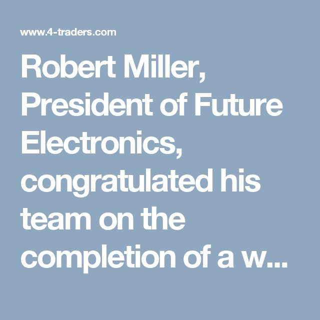 Robert Miller, President ofFuture Electronics, congratulated his team on the completion of a worldwide agreement expanding the company's inventory of DEUTSCH products for the aerospace and transportation markets, fromTE Connectivity(TE).