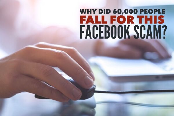 Why did 60,000 people fall for this Facebook scam?