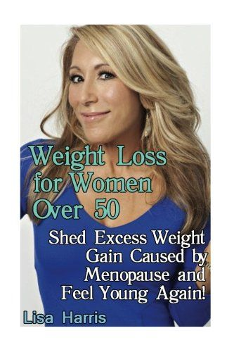 Weight Loss For Women Over 50 Shed Excess Weight Gain