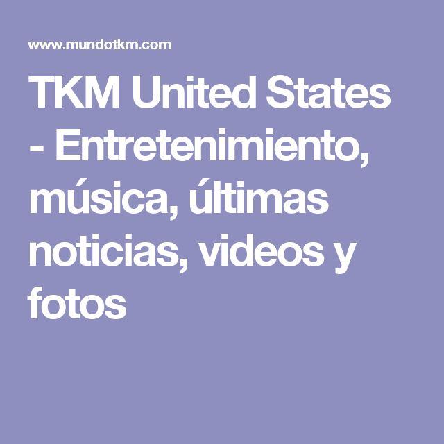 TKM United States - Entretenimiento, música, últimas noticias, videos y fotos