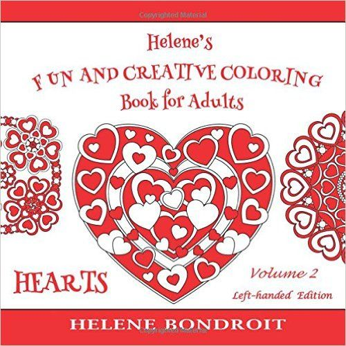 Amazon.com: Helene's Fun and Creative Coloring Book for Adults (Volume 2): A Valentine Love Coloring Book with simple and more challenging Heart designs inspired by Mandalas - Left-handed Edition (9781523241385): Helene Bondroit: Books