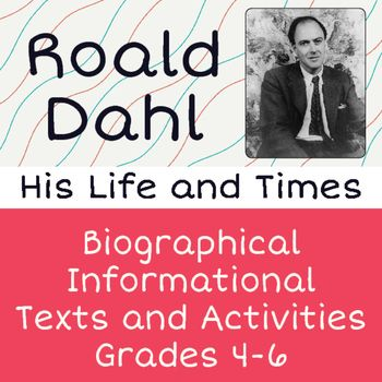 Roald Dahl, His Life and Times is an informational reading and writing unit for upper elementary students.  This resource is a good supplement to use as a introduction to or while teaching one of Dahls novels.  Roald Dahl is the author of many popular children's novels including Charlie and the Chocolate Factory, Fantastic Mr.