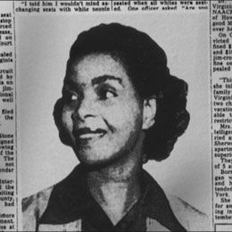Irene Morgan-Eleven years before Rosa Parks, Irene Morgan was arrested in Virginia for refusing to give her bus seat to a white passenger. She was convicted on October 18, 1944 at the Middlesex County Circuit Court, but appealed to the Virginia Supreme Court where her conviction was upheld.