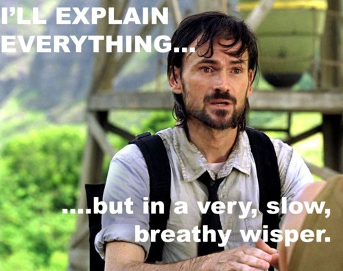 Daniel Faraday from Lost Meme  I'll explain everything, but in a slow breathy whisper.