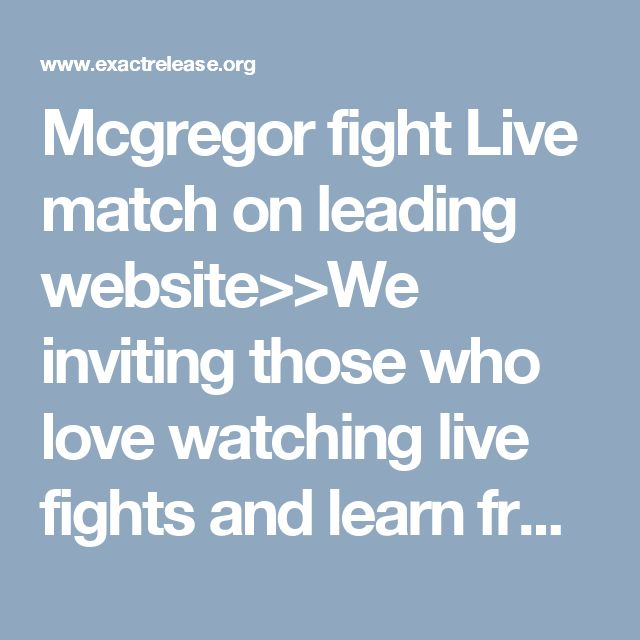 Mcgregor fight Live match on leading website>>We inviting those who love watching live fights and learn from them. Both are renowned fighters name Mayweather and McGregor and we know that you will be interesting to watch the fight between the duos.