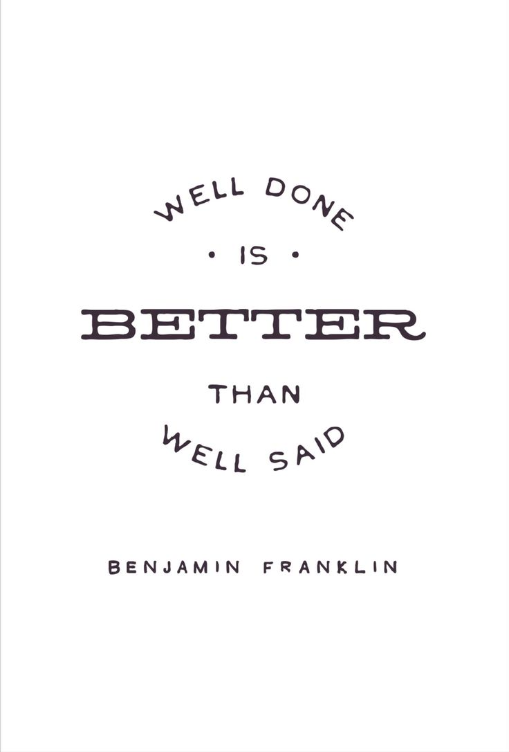 Benjamin Franklin Quote about doing the work. Well done is better than well…