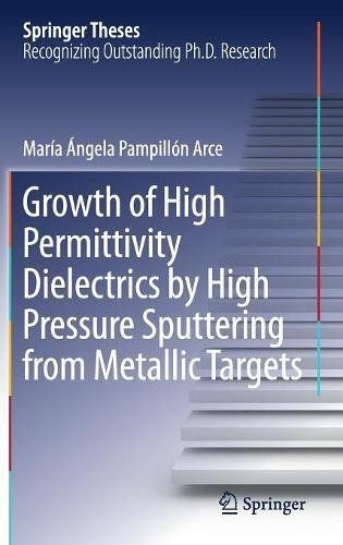 Growth Of High Permittivity Dielectrics By High Pressure Sputtering From Metallic Targets (Springer Theses) PDF
