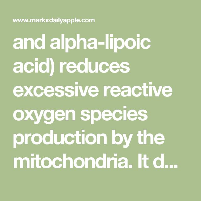 and alpha-lipoic acid) reduces excessive reactive oxygen species production by the mitochondria. It does so by increasing manganese superoxide dismutase (remember that?). Just