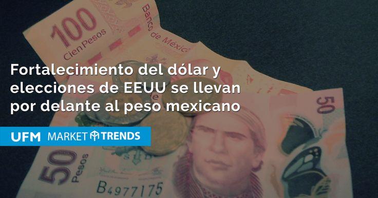 Fortalecimiento del dólar y elecciones de EEUU se llevan por delante al peso mexicano | #UFMEconómicas |
