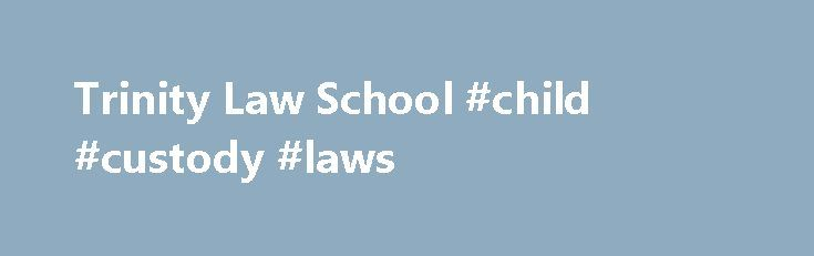 Trinity Law School #child #custody #laws http://law.remmont.com/trinity-law-school-child-custody-laws/  #trinity law school # Trinity Law School All law school rankings are flawed. At least to the extent that they purport to equate the quality of the educational experience of a law school to a specific number, that is. That […]