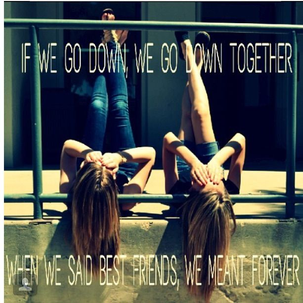 Best friends picture idea. When we go down we go down together, When we said best friends we meant forever.