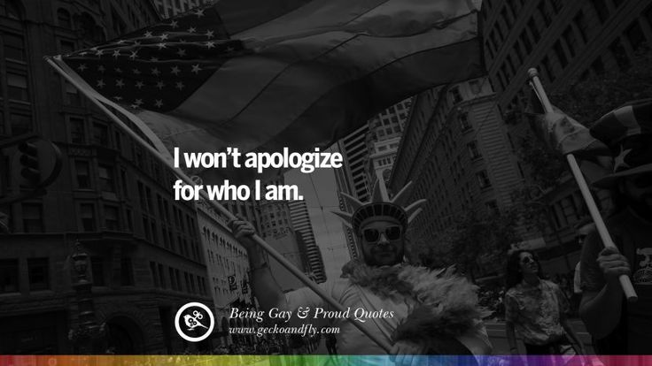 I won't apologize for who I am. Quotes About Gay Pride, Pro LGBT, Homophobia and Marriage Discrimination Instagram Pinterest Facebook