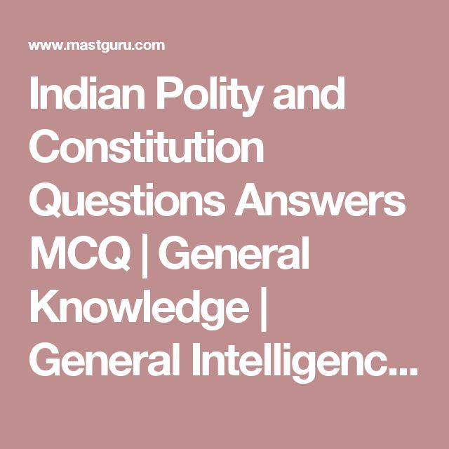 Indian Polity and Constitution Questions Answers MCQ | General Knowledge | General Intelligence Page 2 for preparation of Competitive Exams - mastguru.com