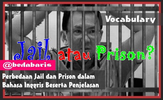 Perbedaan Jail dan Prison dalam Bahasa Inggris Beserta Penjelasan   http://www.belajardasarbahasainggris.com/2017/05/12/perbedaan-jail-dan-prison-dalam-bahasa-inggris-beserta-penjelasan/