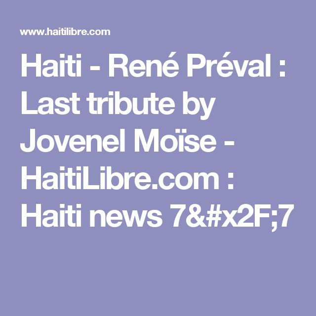 Haiti - René Préval : Last tribute by Jovenel Moïse - HaitiLibre.com : Haiti news 7/7