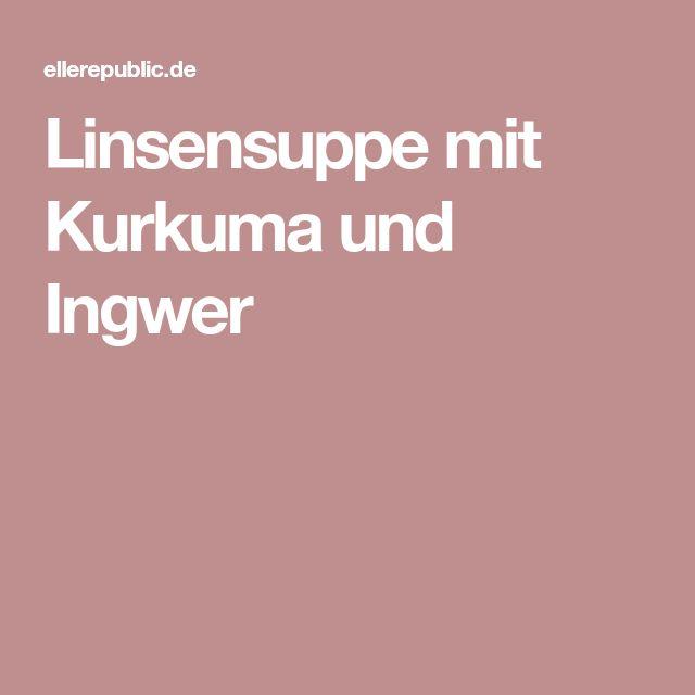 Linsensuppe mit Kurkuma und Ingwer