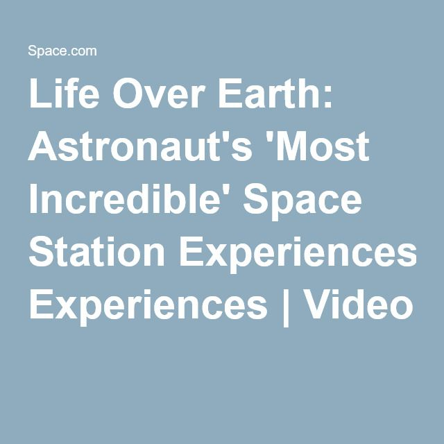 Life Over Earth: Astronaut's 'Most Incredible' Space Station Experiences | Video