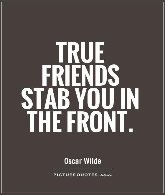 True friends stab you in the front... #OscarWilde