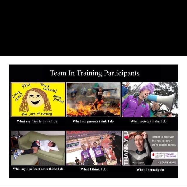 Team in Training. True story!! GO TEAM!!!